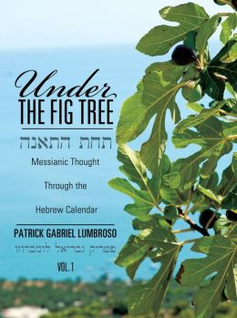 Under the Fig Tree: Messianic Thought Through the Hebrew Calendar.