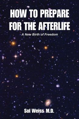 How to Prepare for the Afterlife: A New Birth of Freedom