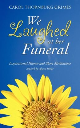 WE LAUGHED AT HER FUNERAL
