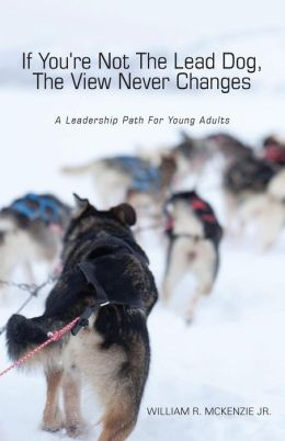 If You're Not The Lead Dog, The View Never Changes: A Leadership Path for Young Adult