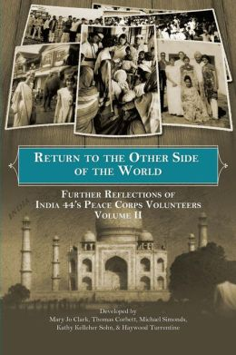 Return to the Other Side of the World: Further Reflections of India 44's Peace Corps Volunteers Volume II