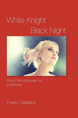 White Knight Black Night: Short Monologues for Auditions