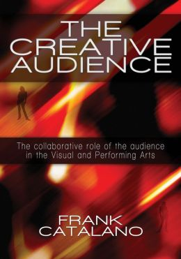 The Creative Audience: The Collaboritive Role of the Audience in the Creation of Visual and Performing Arts