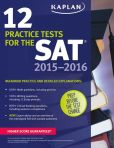 Book Cover Image. Title: Kaplan 12 Practice Tests for the SAT 2015-2016, Author: Kaplan