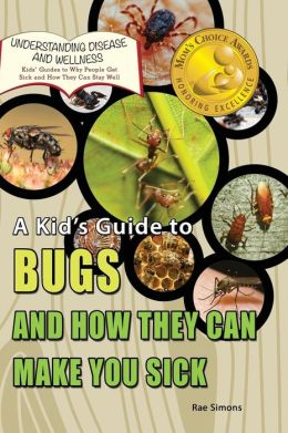 A Kid's Guide to Bugs and How they Can Make You Sick