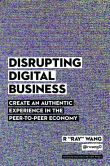 "Book Cover Image. Title: Disrupting Digital Business:  Create an Authentic Experience in the Peer-to-Peer Economy, Author: R ""Ray"" Wang"