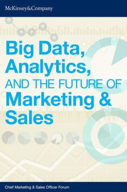 Big Data, Analytics, and the Future of Marketing & Sales (Enhanced Edition)