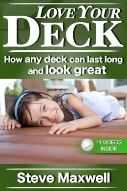 Love Your Deck: How any deck can last long and look great (Enhanced Edition)