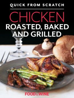 Quick From Scratch: Chicken, Roasted, Baked and Grilled