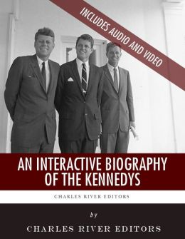 An Interactive Biography of the Kennedys: John, Jackie, Robert, and Ted Kennedy (Enhanced Edition)