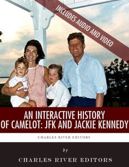 An Interactive History of Camelot: John F. Kennedy & Jackie Kennedy (Enhanced Edition)