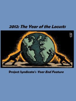 2012: The Year of the Locusts, Project Syndicate's Year in Review