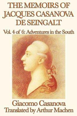 The Memoirs of Jacques Casanova de Seingalt Volume 4: Adventures in the South