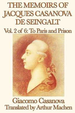 The Memoirs of Jacques Casanova de Seingalt Volume 2: To Paris and Prison