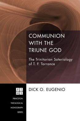 Communion with the Triune God: The Trinitarian Soteriology of T. F. Torrance