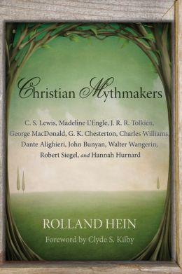 Christian Mythmakers: C. S. Lewis, Madeline L'Engle, J. R. R. Tolkien, George MacDonald, G. K. Chesterton, Charles Williams, Dante Alighieri, John Bunyan, Walter Wangerin, Robert Siegel, and Hannah Hurnard