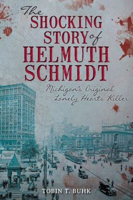 The Shocking Story of Helmuth Schmidt: Michigan's Original Lonely-Hearts Killer