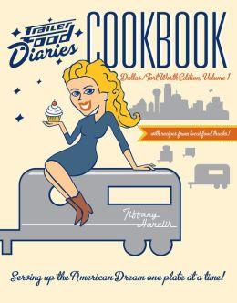 Trailer Food Diaries Cookbook: Dallas-Fort Worth Edition, Volume 1