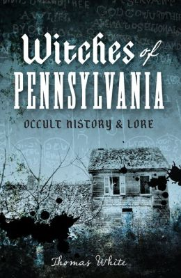 Witches of Pennsylvania: Occult History and Lore
