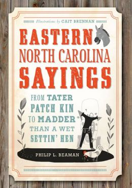 Eastern North Carolina Sayings: From Tater Patch Kin to Madder Than A Wet Settin' Hen