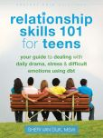 Book Cover Image. Title: Relationship Skills 101 for Teens:  Your Guide to Dealing with Daily Drama, Stress, and Difficult Emotions Using DBT, Author: Sheri Van Dijk