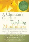 Book Cover Image. Title: A Clinician's Guide to Teaching Mindfulness:  The Comprehensive Session-by-Session Program for Mental Health Professionals and Health Care Providers, Author: J. Greg Serpa