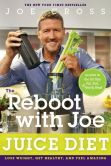 Book Cover Image. Title: The Reboot with Joe Juice Diet:  Lose Weight, Get Healthy and Feel Amazing, Author: Joe Cross