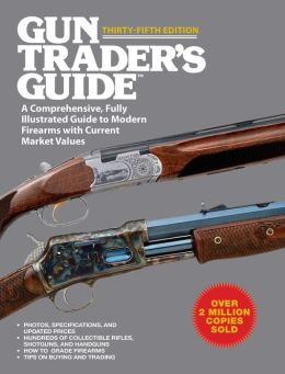 Gun Trader's Guide, Thirty-Fifth Edition: A Comprehensive, Fully Illustrated Guide to Modern Firearms with Current Market Values