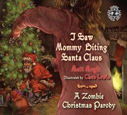 I Saw Mommy Biting Santa Claus: A Zombie Christmas Parody