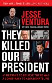 Book Cover Image. Title: They Killed Our President:  63 Reasons to Believe There Was a Conspiracy to Assassinate JFK, Author: Jesse Ventura