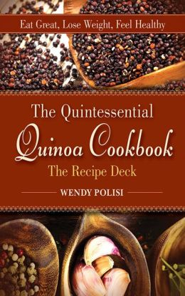 Quintessential Quinoa Cookbook The Recipe Deck: Eat Great, Lose Weight, Feel Healthy