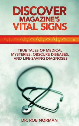 Discover Magazine's Vital Signs: True Tales of Medical Mysteries, Obscure Diseases, and Life-Saving Diagnoses