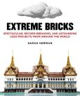 Book Cover Image. Title: Extreme Bricks:  Spectacular, Record-Breaking, and Astounding LEGO Projects from around the World, Author: Sarah Herman