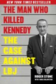 Book Cover Image. Title: The Man Who Killed Kennedy:  The Case Against LBJ, Author: Roger Stone