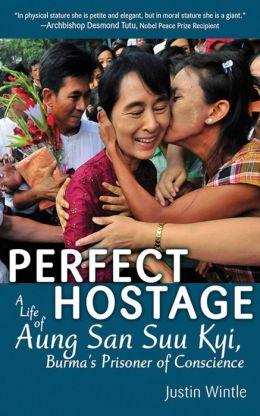 Perfect Hostage: A Life of Aung San Suu Kyi, Burma's Prisoner of Conscience