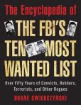Book Cover Image. Title: The Encyclopedia of the FBI's Ten Most Wanted List:  Over Fifty Years of Convicts, Robbers, Terrorists, and Other Rogues, Author: Duane Swierczynski
