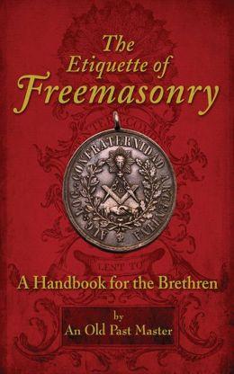 The Etiquette of Freemasonry: A Handbook for the Brethren