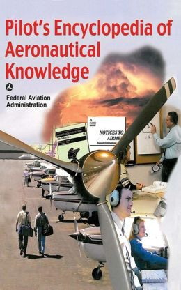 Pilot's Encyclopedia of Aeronautical Knowledge: Federal Aviation Administration