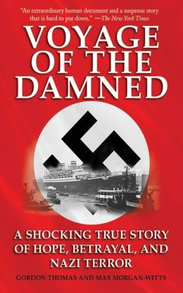 Voyage of the Damned: A Shocking True Story of Hope, Betrayal, and Nazi Terror