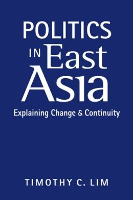 Politics in East Asia : Explaining Change and Continuity
