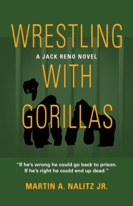 Wrestling with Gorillas: A Jack Reno Novel