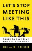 Book Cover Image. Title: Let's Stop Meeting Like This:  Tools to Save Time and Get More Done, Author: Dick Axelrod