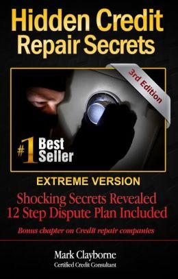 Hidden Credit Repair Secrets: Extreme Version
