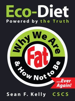 Why We Are Fat and How Not To Be, Ever Again!: The Eco-Diet and Fitness Plan