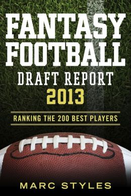 Fantasy Football Draft Report 2013: Ranking the 200 Best Players