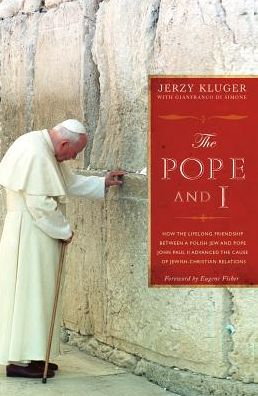 The Pope and I: How the Lifelong Friendship between a Polish Jew and Pope John Paul II Advanced the Cause of Jewish-Christian Relations