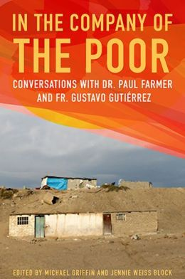 In the Company of the Poor: Conversations with Dr. Paul Farmer and Fr. Gustavo Gustierrez