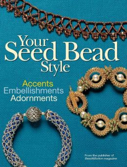 Your Seed Bead Style: Accents, Embellishments, and Adornments (PagePerfect NOOK Book)