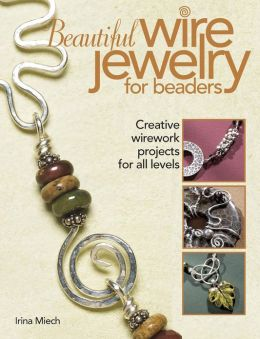 Beautiful Wire Jewelry for Beaders: Creative Wirework Projects for All Levels (PagePerfect NOOK Book)