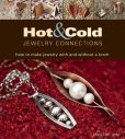 Book Cover Image. Title: Hot and Cold Jewelry Connections:  How to Make Jewelry With and Without a Torch, Author: Kieu Pham Gray